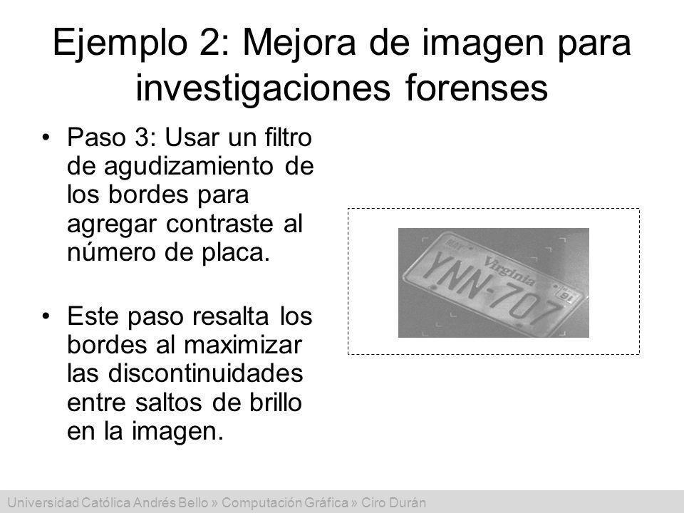 Universidad Católica Andrés Bello » Computación Gráfica » Ciro Durán Ejemplo 2: Mejora de imagen para investigaciones forenses Paso 3: Usar un filtro de agudizamiento de los bordes para agregar contraste al número de placa.