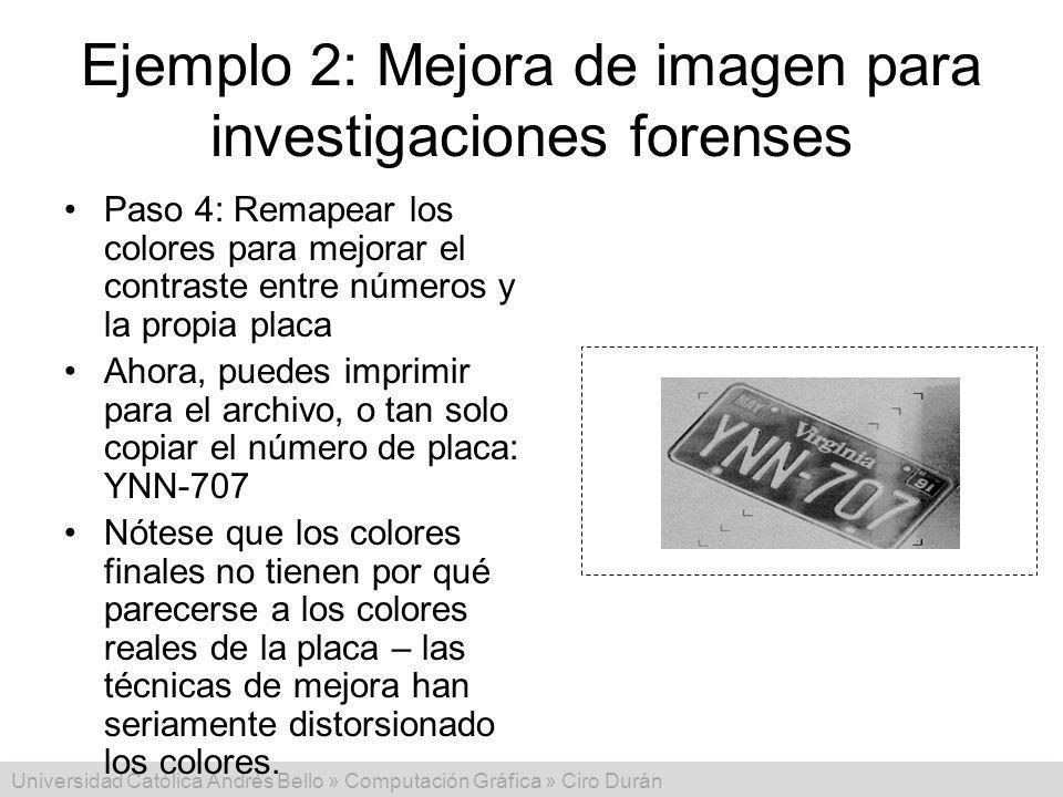 Universidad Católica Andrés Bello » Computación Gráfica » Ciro Durán Ejemplo 2: Mejora de imagen para investigaciones forenses Paso 4: Remapear los co