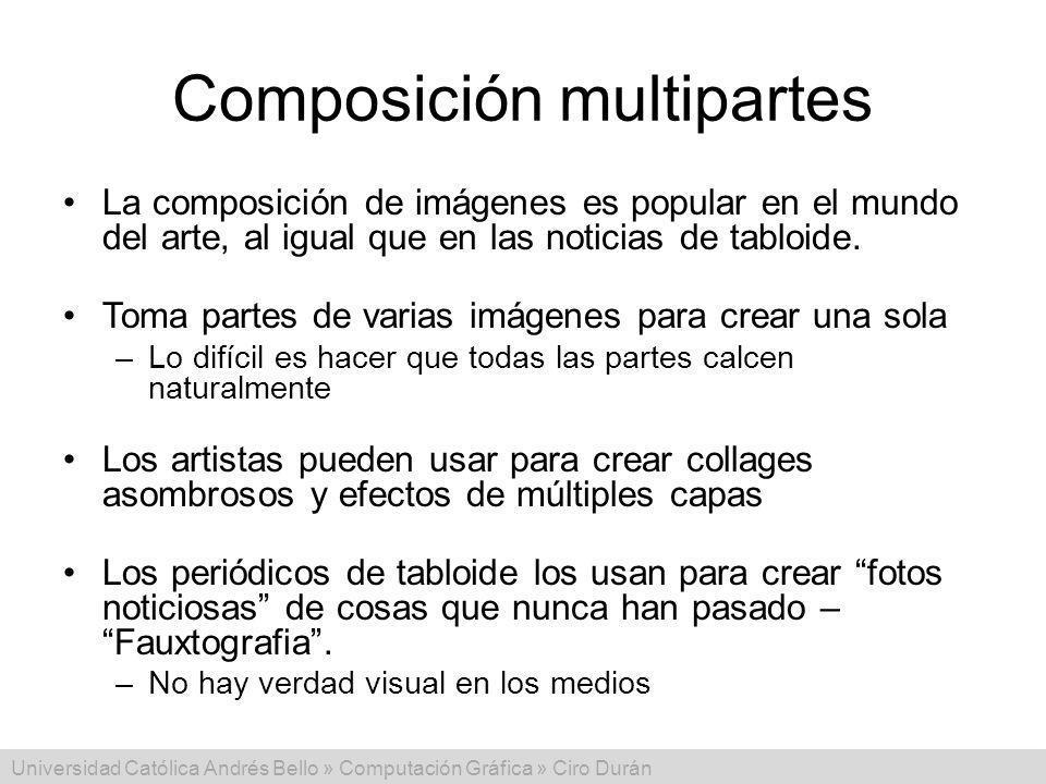 Universidad Católica Andrés Bello » Computación Gráfica » Ciro Durán Composición multipartes La composición de imágenes es popular en el mundo del art