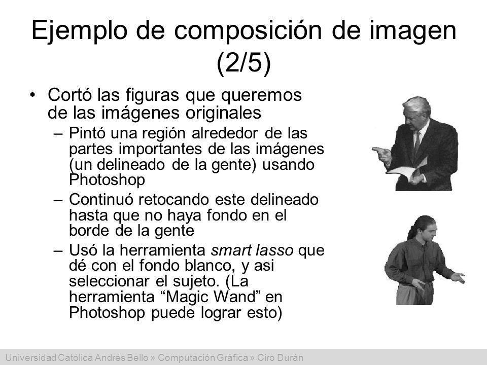 Universidad Católica Andrés Bello » Computación Gráfica » Ciro Durán Ejemplo de composición de imagen (2/5) Cortó las figuras que queremos de las imág