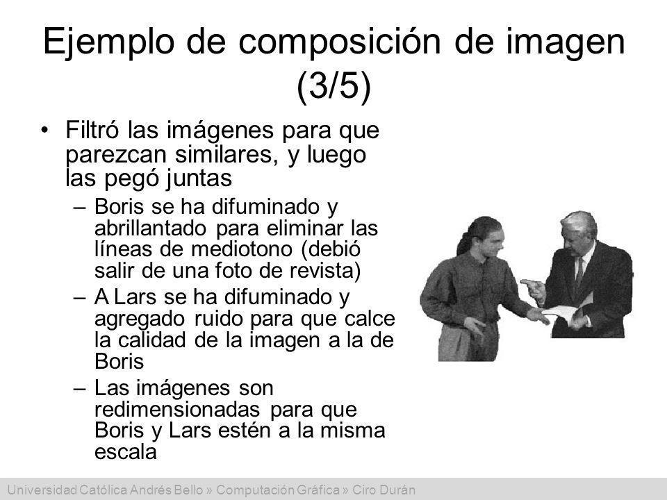 Universidad Católica Andrés Bello » Computación Gráfica » Ciro Durán Ejemplo de composición de imagen (3/5) Filtró las imágenes para que parezcan simi