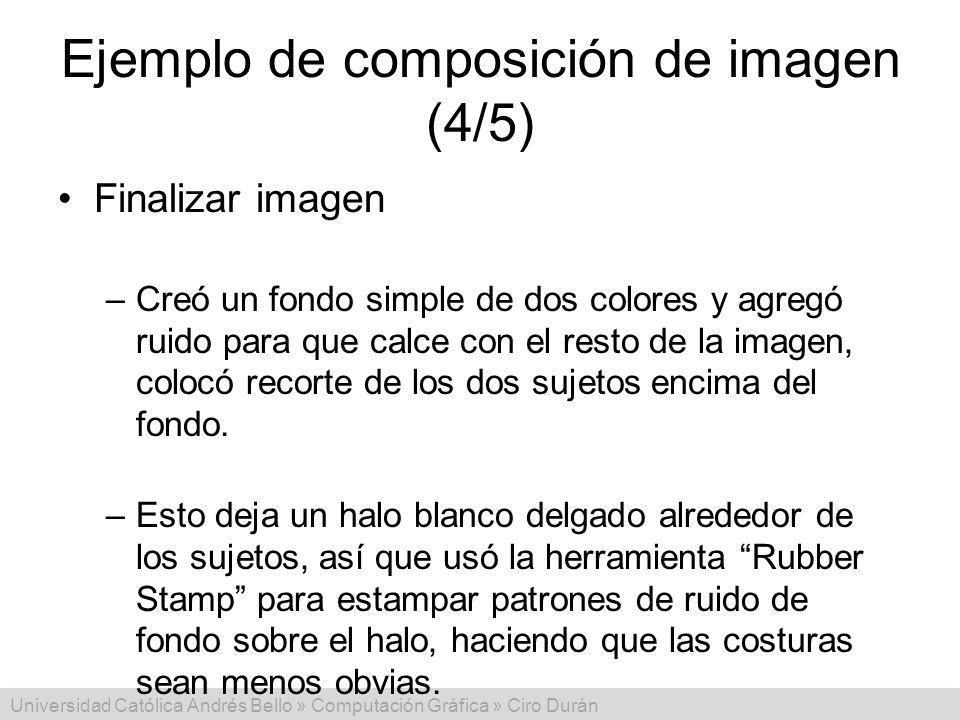 Universidad Católica Andrés Bello » Computación Gráfica » Ciro Durán Ejemplo de composición de imagen (4/5) Finalizar imagen –Creó un fondo simple de dos colores y agregó ruido para que calce con el resto de la imagen, colocó recorte de los dos sujetos encima del fondo.