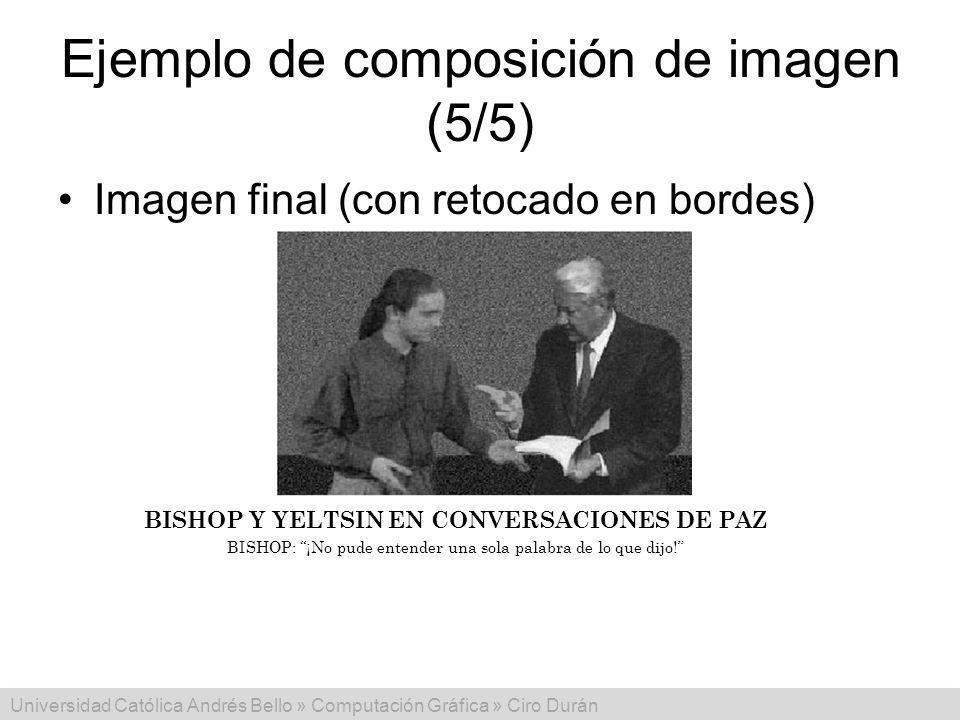 Universidad Católica Andrés Bello » Computación Gráfica » Ciro Durán Ejemplo de composición de imagen (5/5) Imagen final (con retocado en bordes) BISH