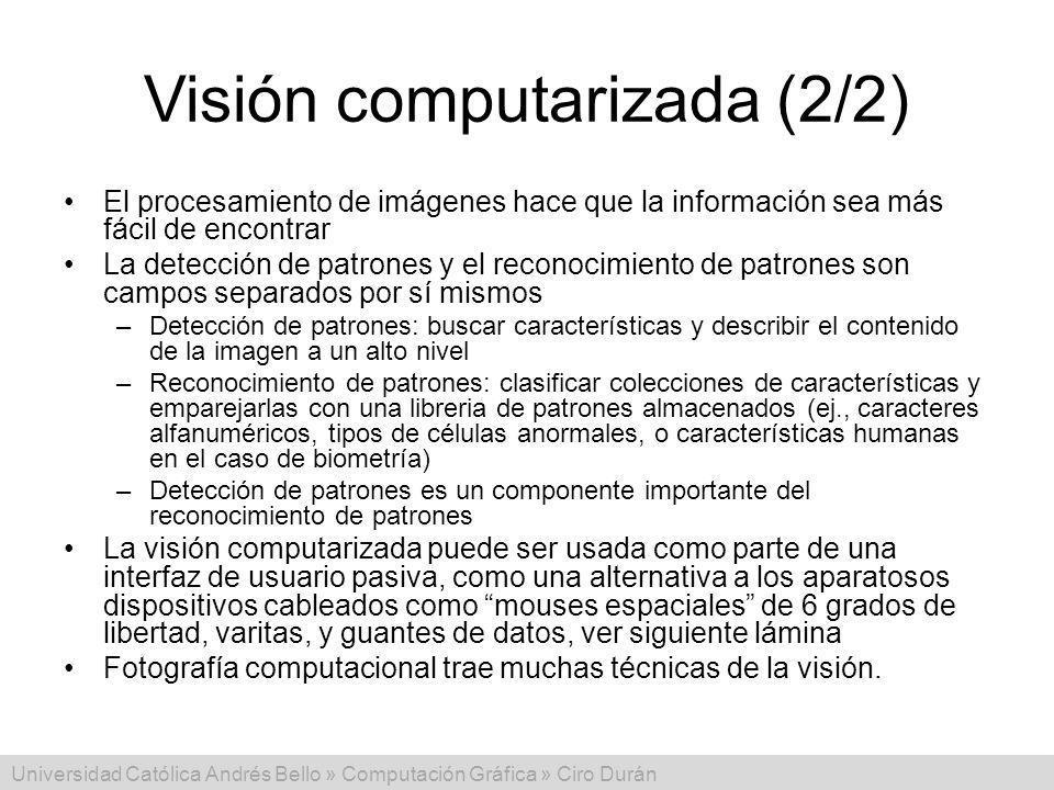 Universidad Católica Andrés Bello » Computación Gráfica » Ciro Durán Visión computarizada (2/2) El procesamiento de imágenes hace que la información s