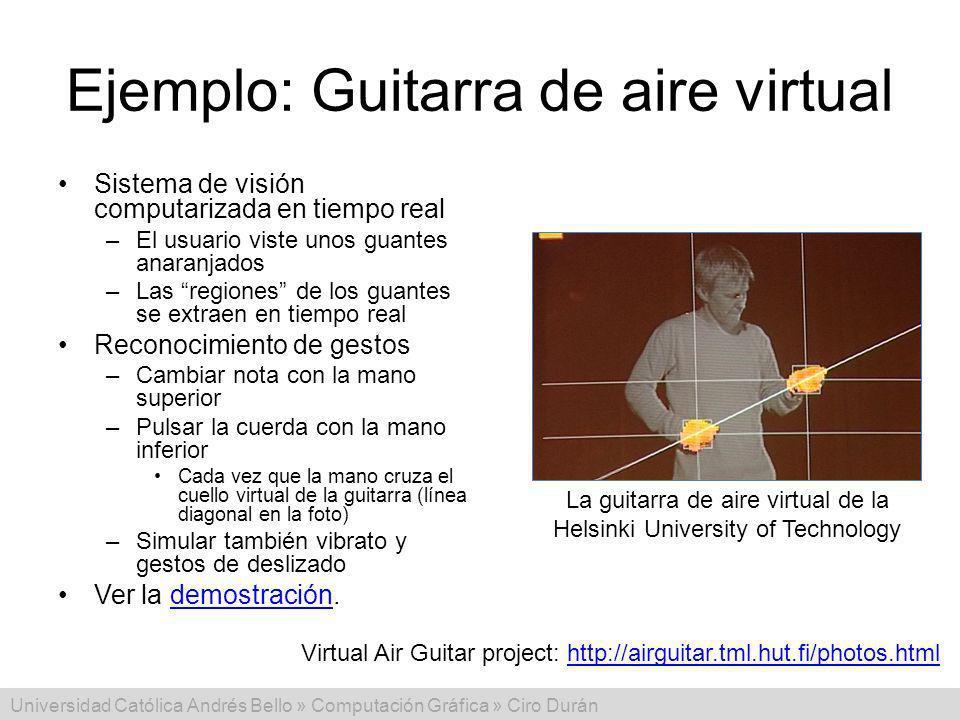 Universidad Católica Andrés Bello » Computación Gráfica » Ciro Durán Ejemplo: Guitarra de aire virtual Sistema de visión computarizada en tiempo real