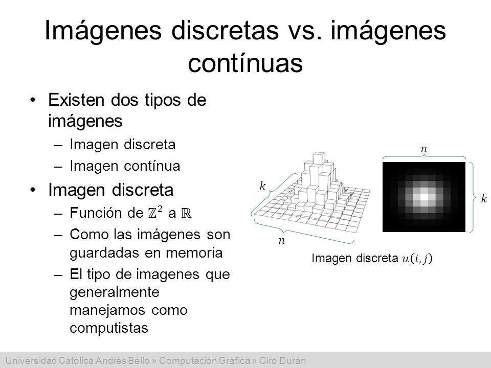 Universidad Católica Andrés Bello » Computación Gráfica » Ciro Durán Imágenes discretas vs. imágenes contínuas