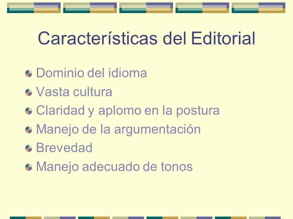 Características del Editorial Dominio del idioma Vasta cultura Claridad y aplomo en la postura Manejo de la argumentación Brevedad Manejo adecuado de tonos