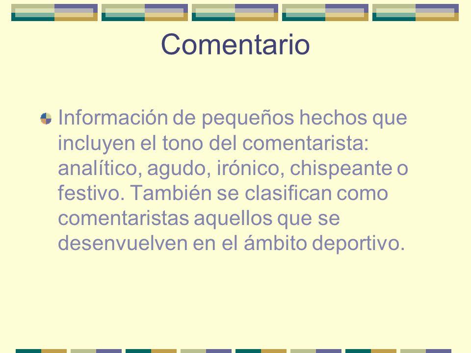Comentario Información de pequeños hechos que incluyen el tono del comentarista: analítico, agudo, irónico, chispeante o festivo.