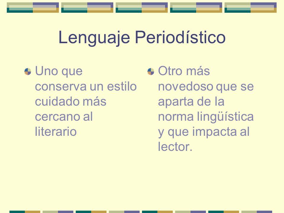 Lenguaje Periodístico Uno que conserva un estilo cuidado más cercano al literario Otro más novedoso que se aparta de la norma lingüística y que impacta al lector.