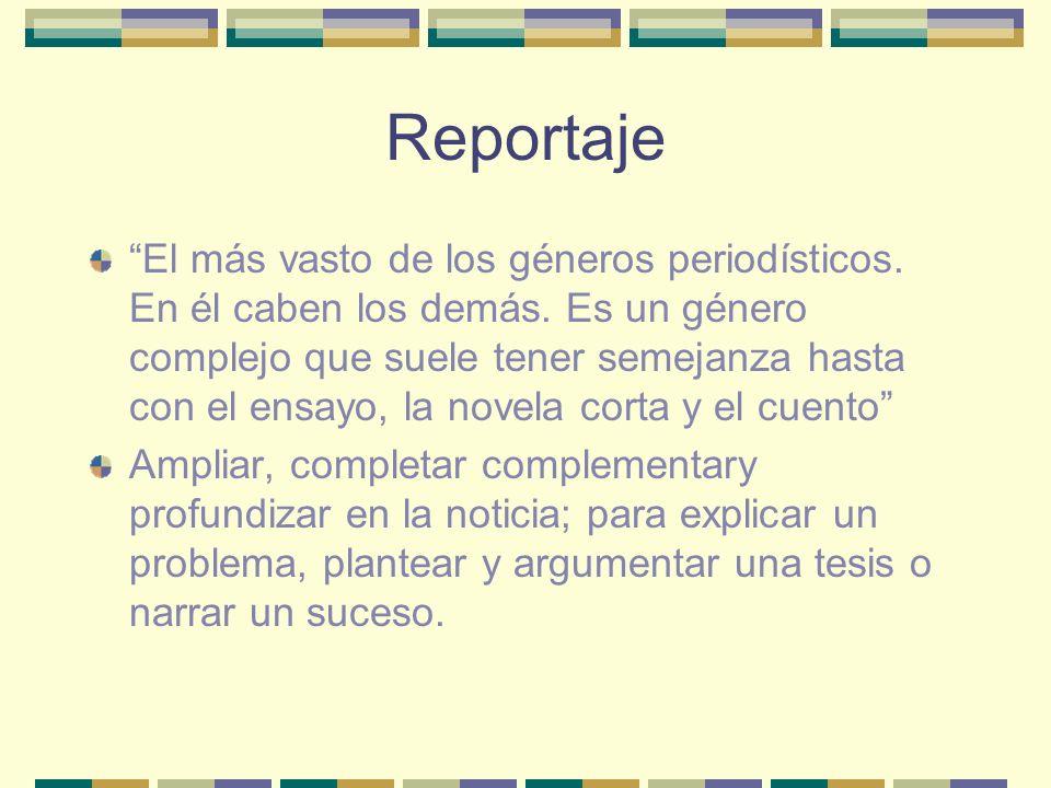 Reportaje El más vasto de los géneros periodísticos.