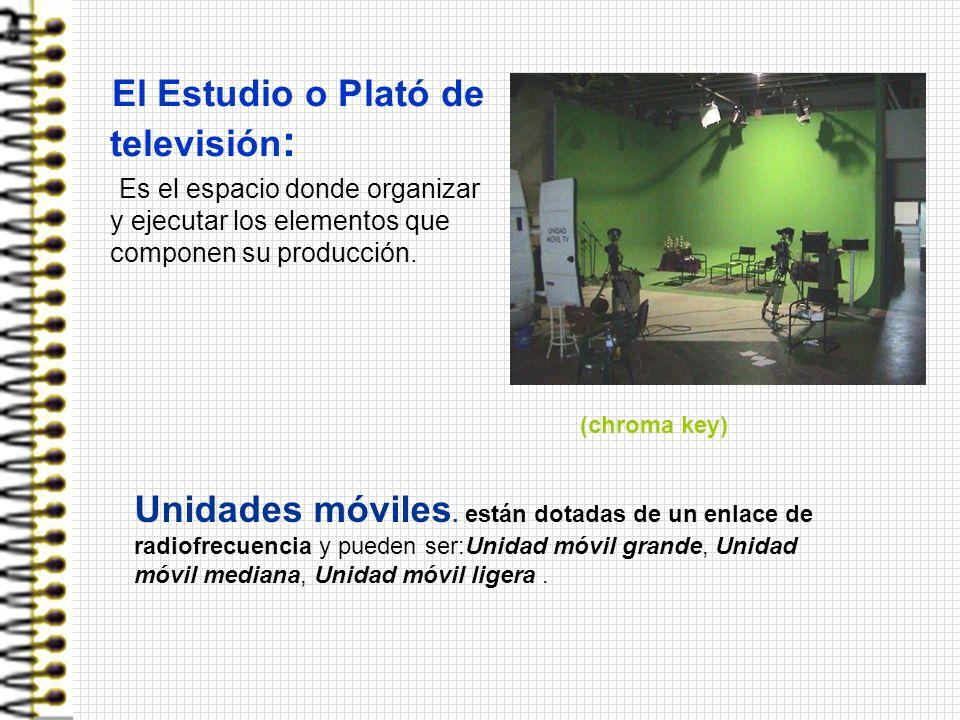 El Estudio o Plató de televisión : Es el espacio donde organizar y ejecutar los elementos que componen su producción. Unidades móviles. están dotadas