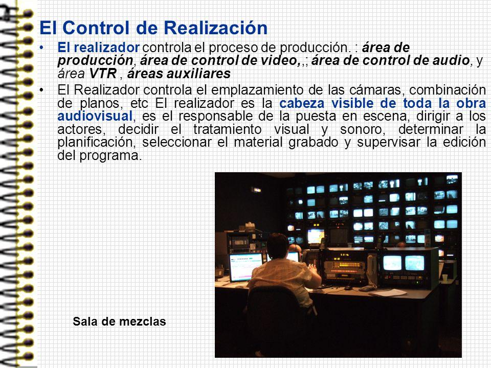 El Control de Realización El realizador controla el proceso de producción. : área de producción, área de control de video,,; área de control de audio,