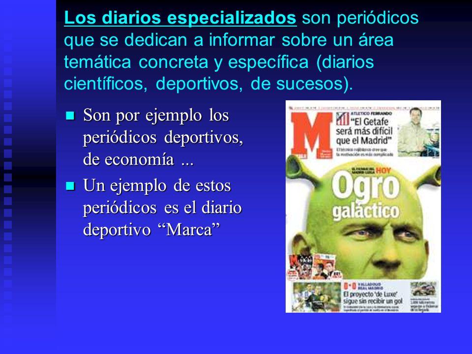Los diarios especializados son periódicos que se dedican a informar sobre un área temática concreta y específica (diarios científicos, deportivos, de