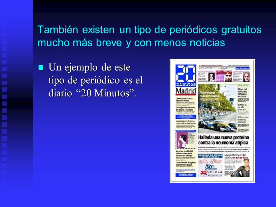 También existen un tipo de periódicos gratuitos mucho más breve y con menos noticias Un ejemplo de este tipo de periódico es el diario 20 Minutos. Un