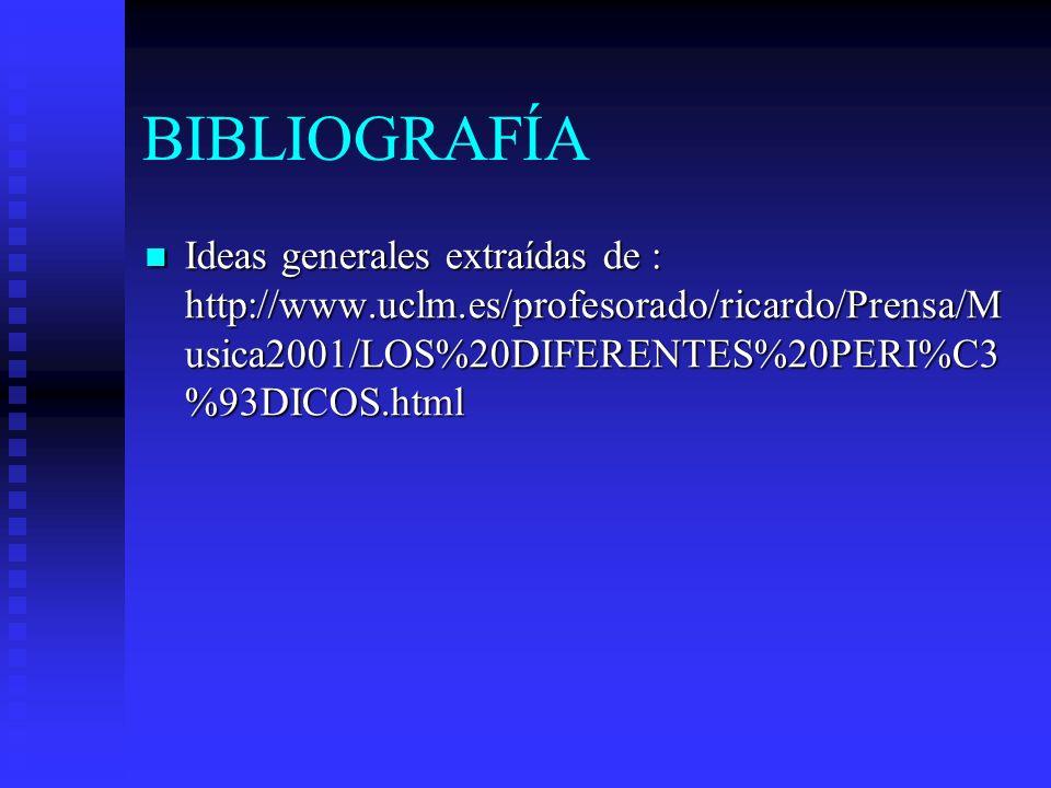 BIBLIOGRAFÍA Ideas generales extraídas de : http://www.uclm.es/profesorado/ricardo/Prensa/M usica2001/LOS%20DIFERENTES%20PERI%C3 %93DICOS.html Ideas g