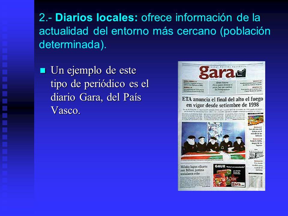 2.- Diarios locales: ofrece información de la actualidad del entorno más cercano (población determinada). Un ejemplo de este tipo de periódico es el d