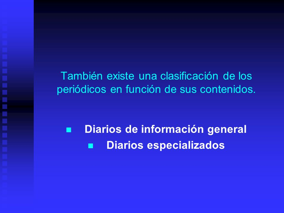 También existe una clasificación de los periódicos en función de sus contenidos. Diarios de información general Diarios especializados