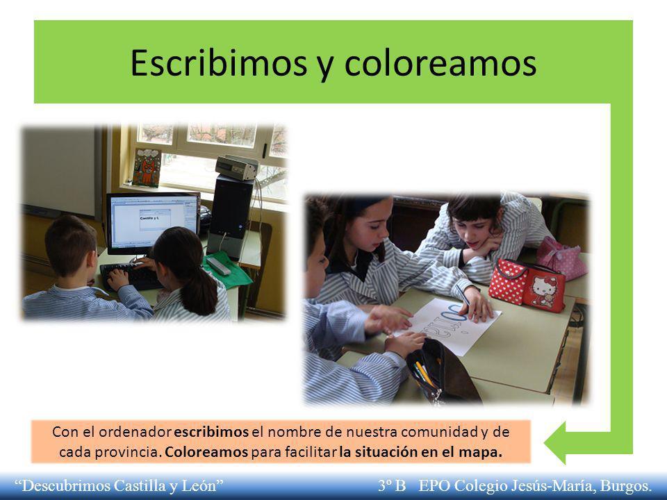 Escribimos y coloreamos Con el ordenador escribimos el nombre de nuestra comunidad y de cada provincia. Coloreamos para facilitar la situación en el m