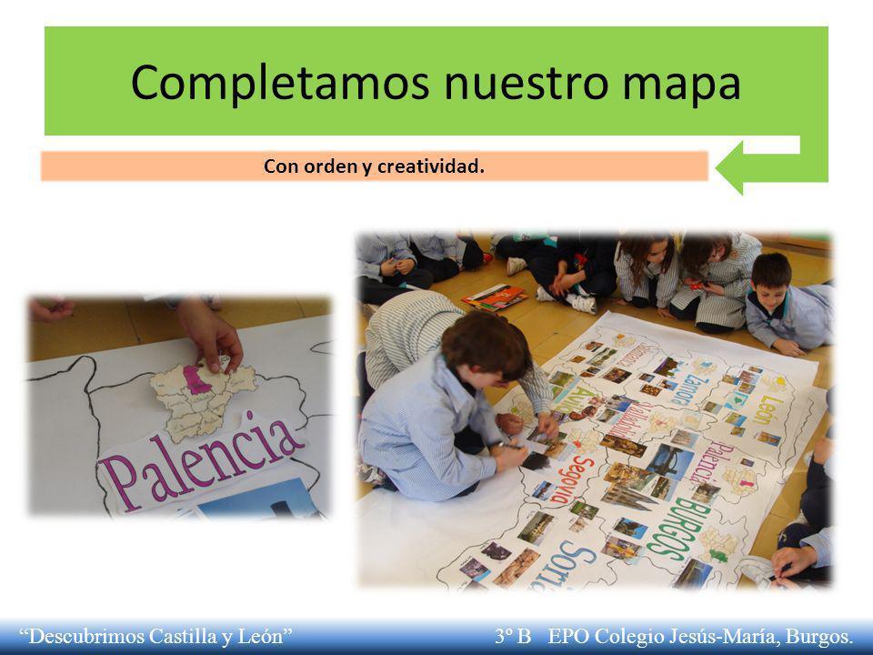 Completamos nuestro mapa Descubrimos Castilla y León 3º B EPO Colegio Jesús-María, Burgos. Con orden y creatividad.