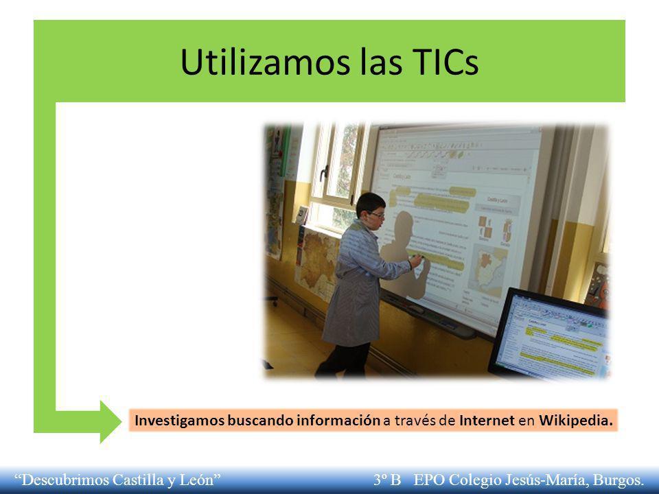 Investigamos buscando información a través de Internet en Wikipedia. Utilizamos las TICs Descubrimos Castilla y León 3º B EPO Colegio Jesús-María, Bur