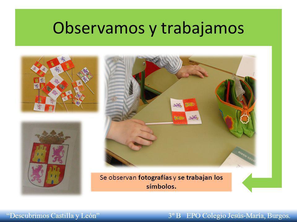 Observamos y trabajamos Se observan fotografías y se trabajan los símbolos. Descubrimos Castilla y León 3º B EPO Colegio Jesús-María, Burgos.