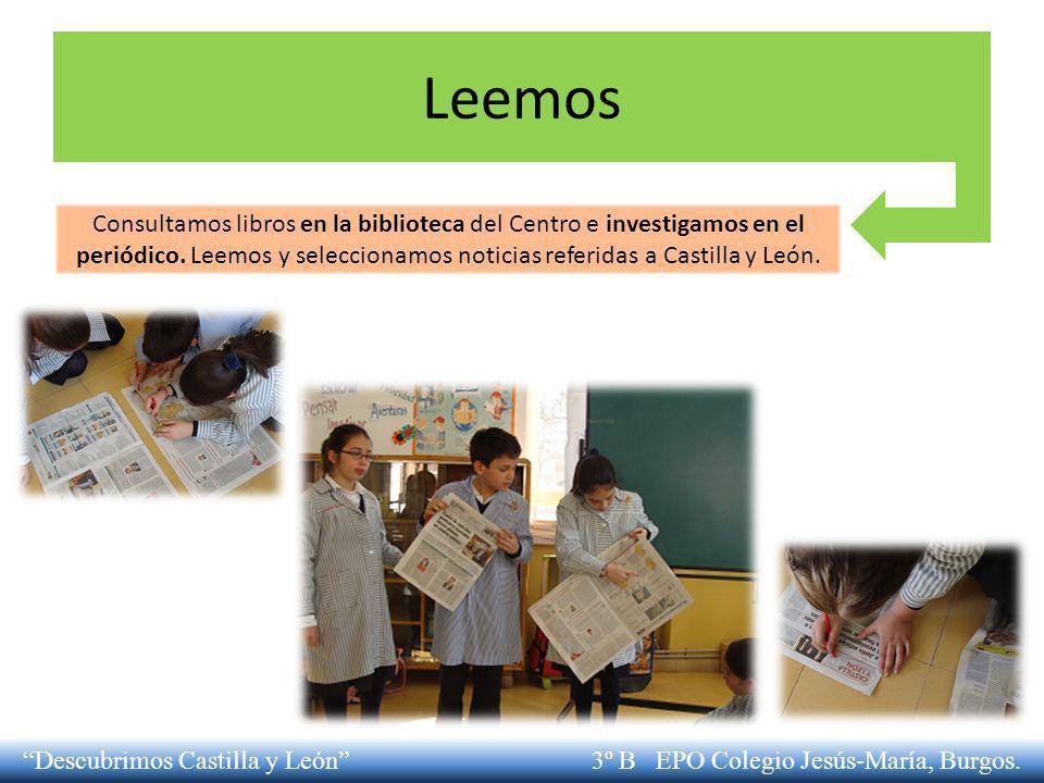 Leemos Consultamos libros en la biblioteca del Centro e investigamos en el periódico. Leemos y seleccionamos noticias referidas a Castilla y León. Des