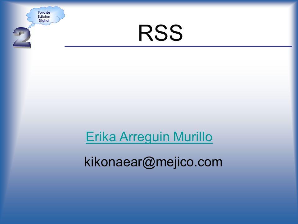 RSS Erika Arreguin Murillo Foro de Edición Digital kikonaear@mejico.com