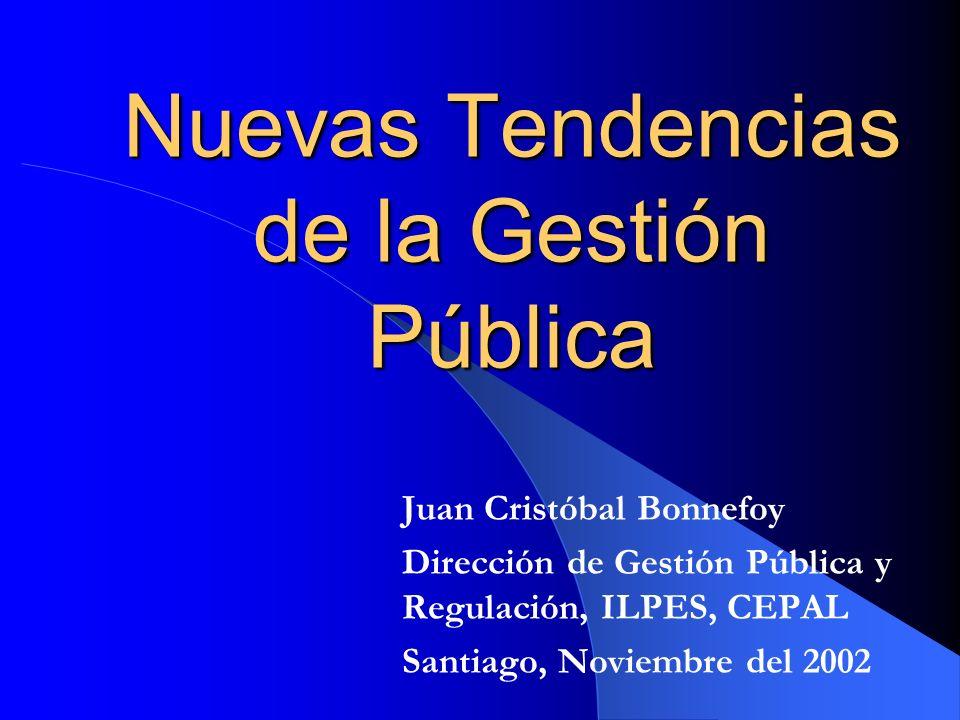 Nuevas Tendencias de la Gestión Pública Juan Cristóbal Bonnefoy Dirección de Gestión Pública y Regulación, ILPES, CEPAL Santiago, Noviembre del 2002
