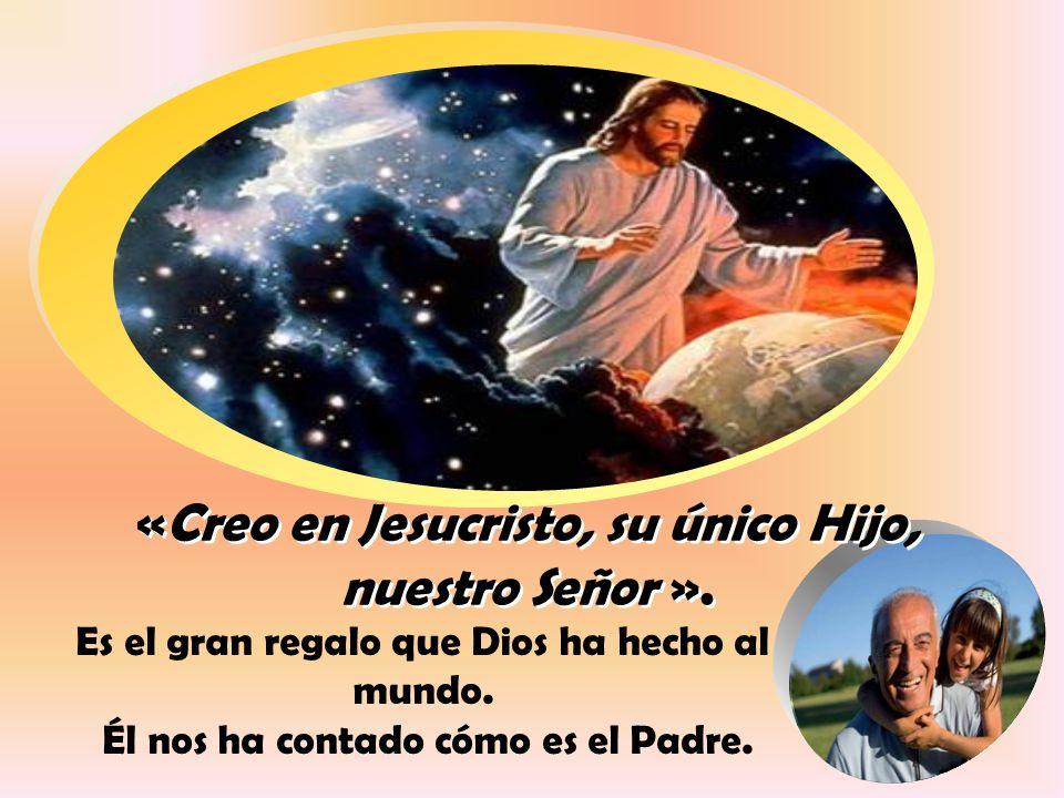 «Creo en Jesucristo, su único Hijo, nuestro Señor ».