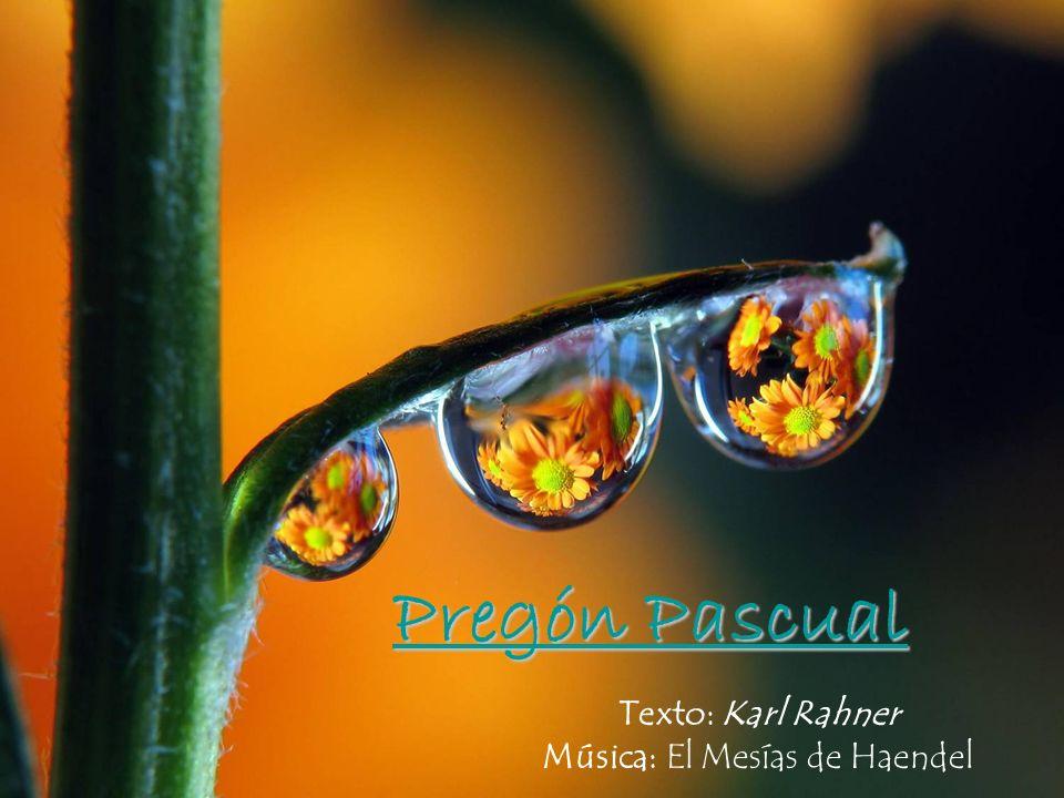 Texto: Karl Rahner Música: El Mesías de Haendel Pregón Pascual