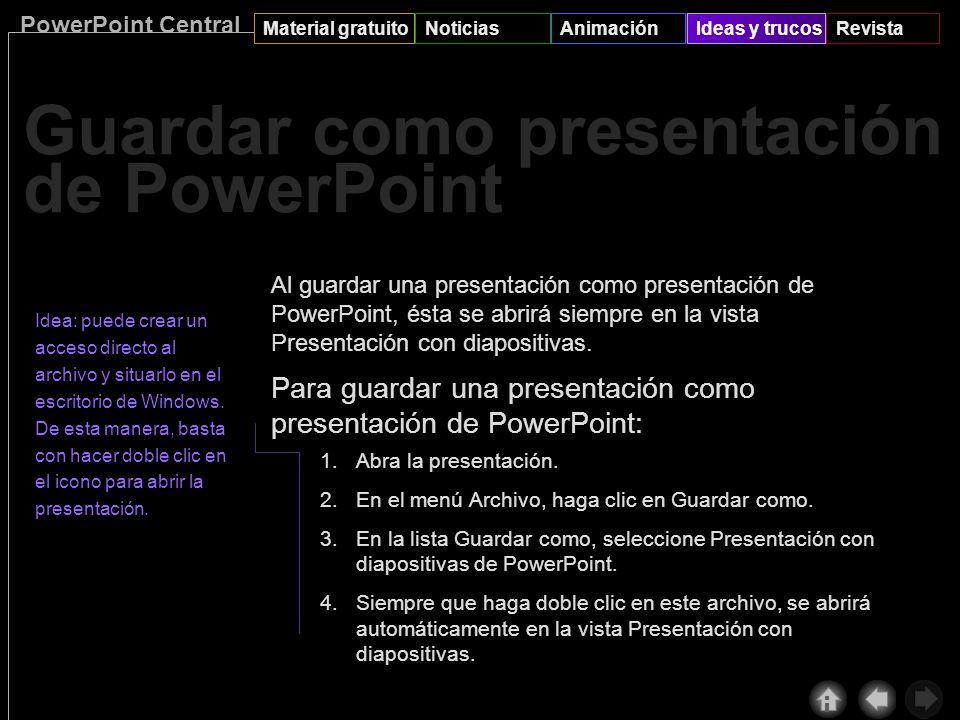 PowerPoint Central Material gratuitoNoticiasAnimaciónIdeas y trucosRevista Guardar como presentación de PowerPoint
