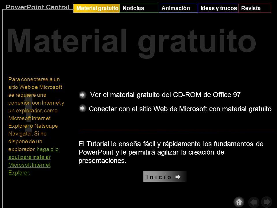 PowerPoint Central Material gratuitoNoticiasAnimaciónIdeas y trucosRevista Instrucciones: Elija una de las categorías para examinar el contenido e ins