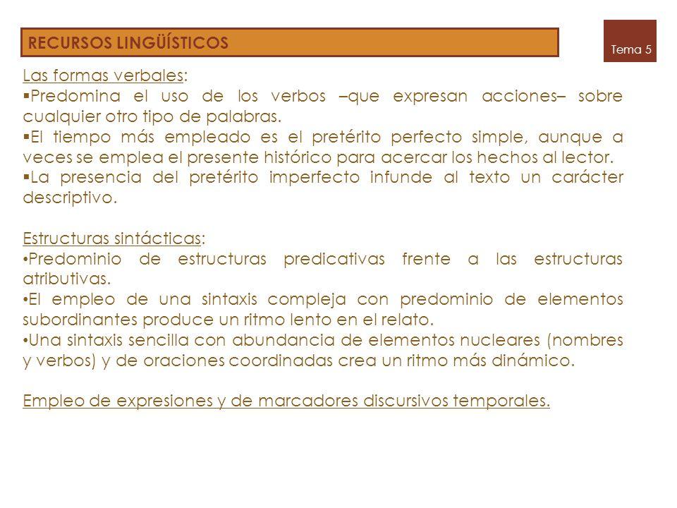Tema 5 RECURSOS LINGÜÍSTICOS Las formas verbales: Predomina el uso de los verbos –que expresan acciones– sobre cualquier otro tipo de palabras. El tie