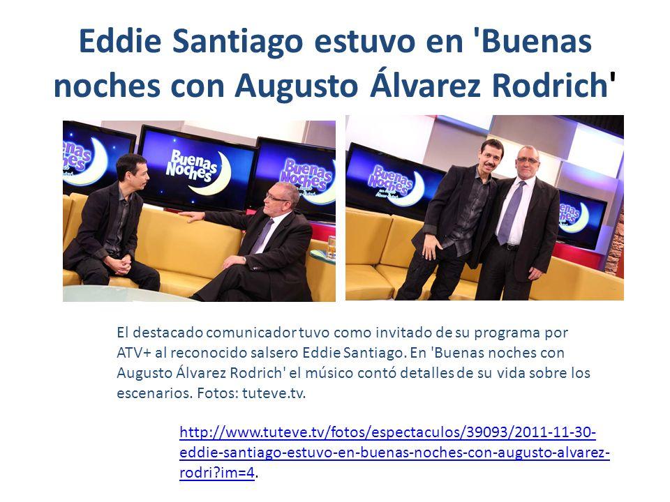 Eddie Santiago estuvo en Buenas noches con Augusto Álvarez Rodrich El destacado comunicador tuvo como invitado de su programa por ATV+ al reconocido salsero Eddie Santiago.