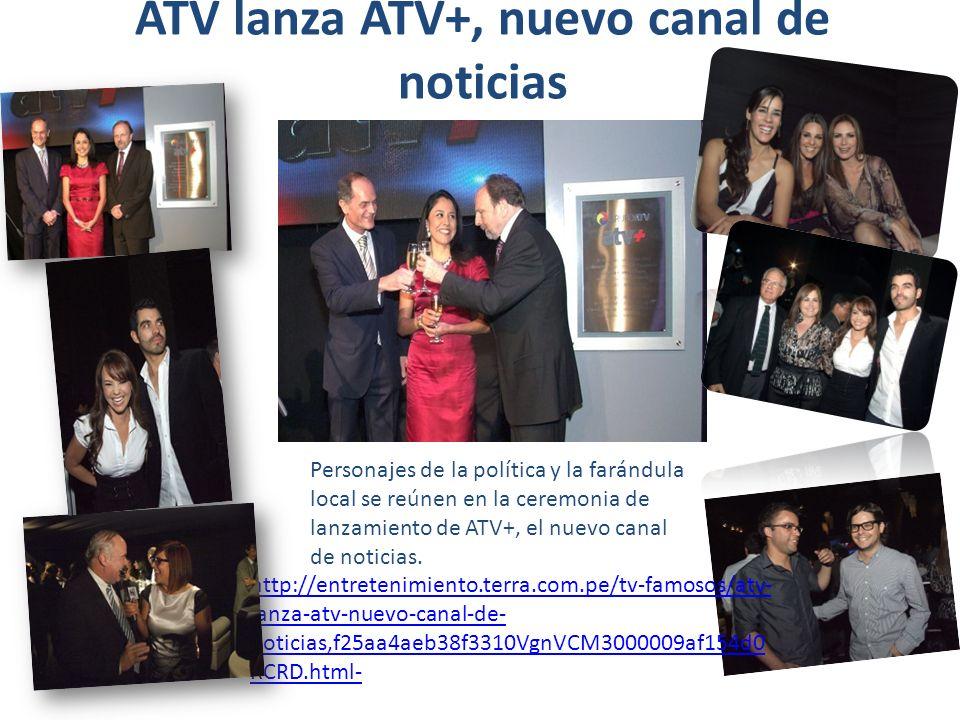 ATV lanza ATV+, nuevo canal de noticias Personajes de la política y la farándula local se reúnen en la ceremonia de lanzamiento de ATV+, el nuevo canal de noticias.