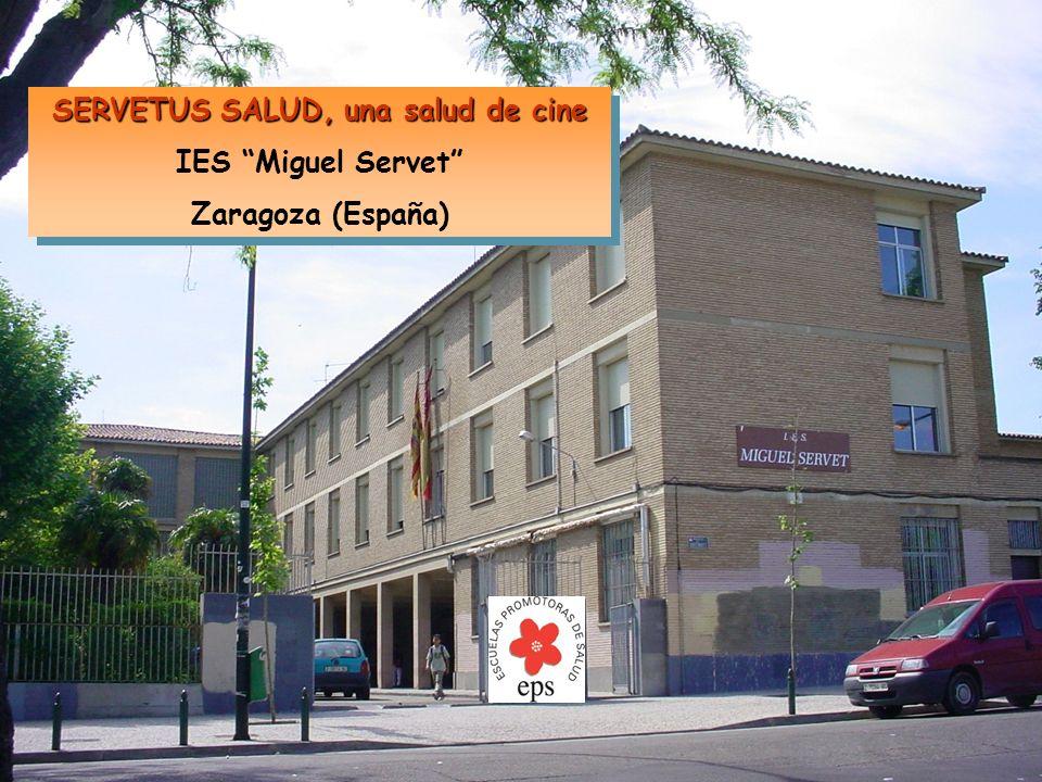 SERVETUS SALUD, una salud de cine IES Miguel Servet Zaragoza (España) SERVETUS SALUD, una salud de cine IES Miguel Servet Zaragoza (España)