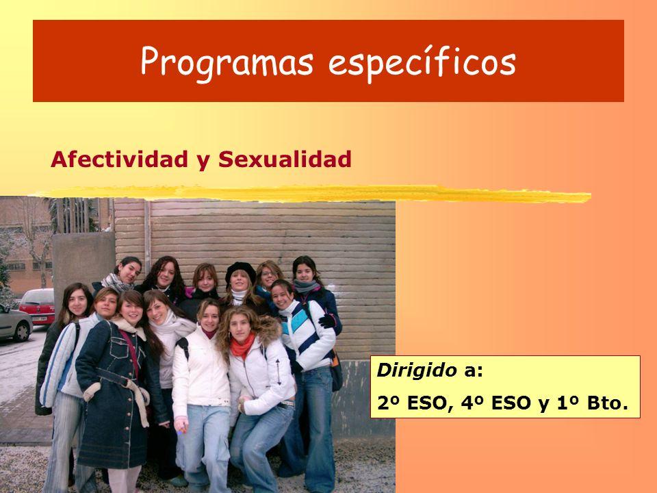 Programas específicos Afectividad y Sexualidad Dirigido a: 2º ESO, 4º ESO y 1º Bto.