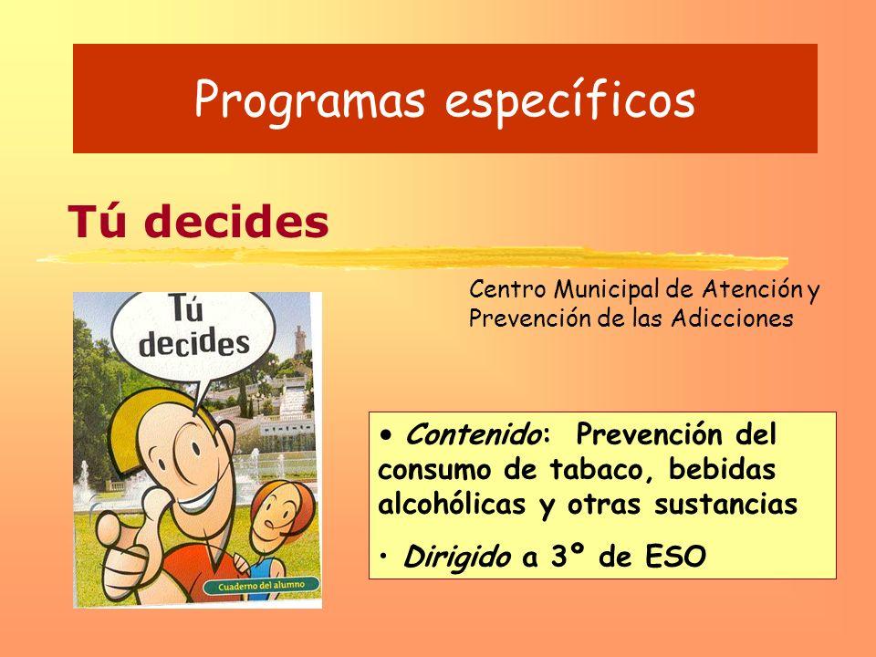 Programas específicos Tú decides Centro Municipal de Atención y Prevención de las Adicciones Contenido: Prevención del consumo de tabaco, bebidas alco