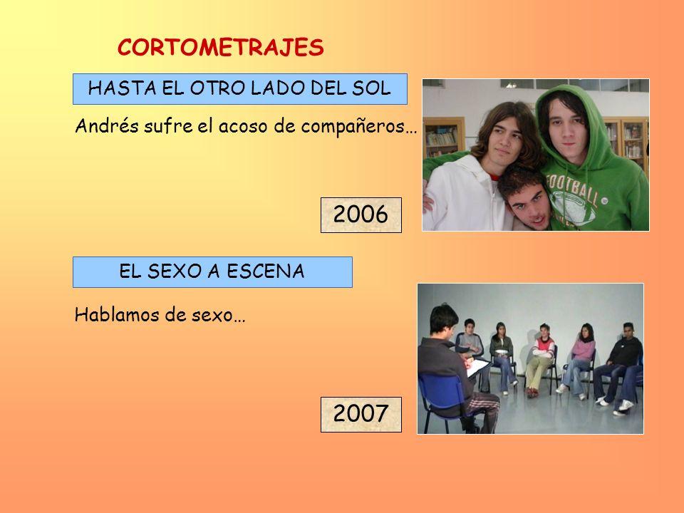 2007 2006 HASTA EL OTRO LADO DEL SOL EL SEXO A ESCENA Hablamos de sexo… Andrés sufre el acoso de compañeros… CORTOMETRAJES