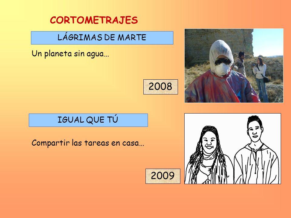 2009 2008 LÁGRIMAS DE MARTE IGUAL QUE TÚ Compartir las tareas en casa… Un planeta sin agua… CORTOMETRAJES
