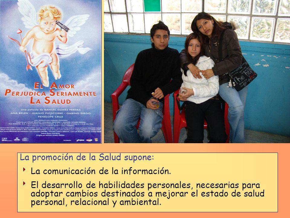 La promoción de la Salud supone: La comunicación de la información. El desarrollo de habilidades personales, necesarias para adoptar cambios destinado