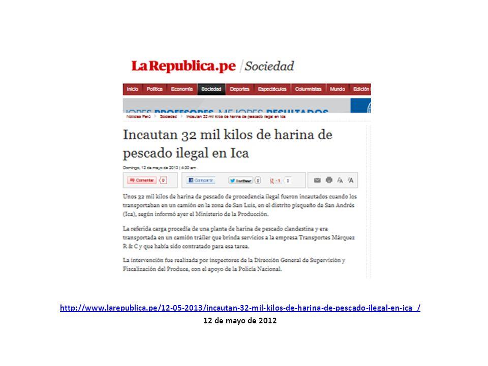 http://www.larepublica.pe/12-05-2013/incautan-32-mil-kilos-de-harina-de-pescado-ilegal-en-ica / 12 de mayo de 2012
