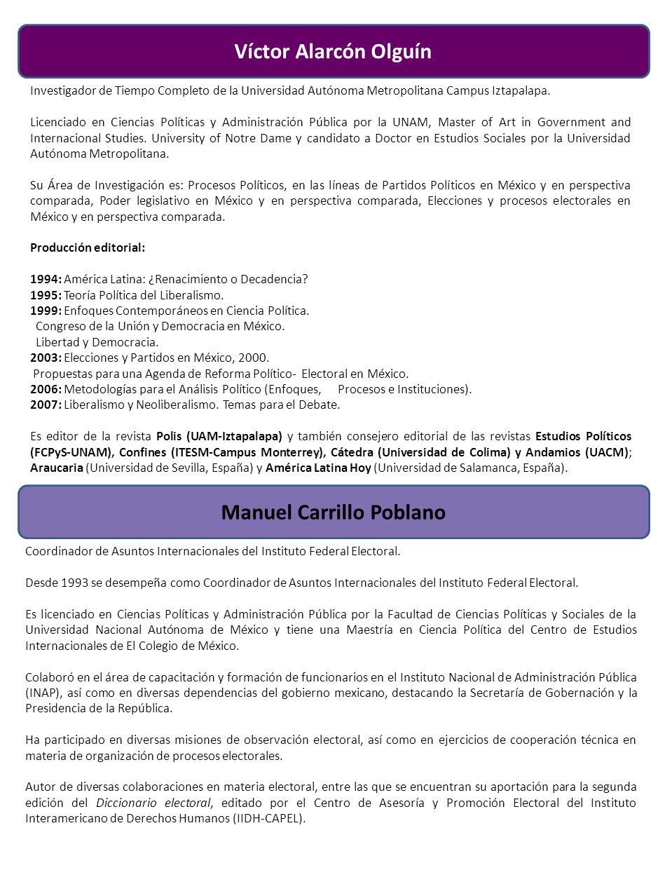 Víctor Alarcón Olguín Manuel Carrillo Poblano Investigador de Tiempo Completo de la Universidad Autónoma Metropolitana Campus Iztapalapa. Licenciado e
