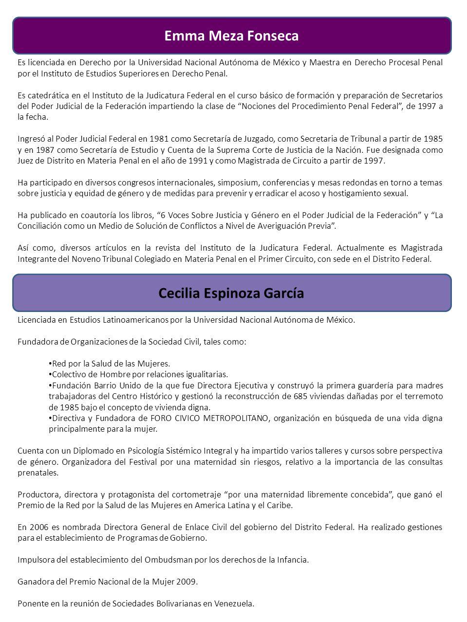 Emma Meza Fonseca Es licenciada en Derecho por la Universidad Nacional Autónoma de México y Maestra en Derecho Procesal Penal por el Instituto de Estudios Superiores en Derecho Penal.