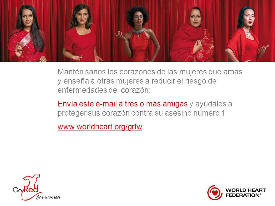 Mantén sanos los corazones de las mujeres que amas y enseña a otras mujeres a reducir el riesgo de enfermedades del corazón: Envía este e-mail a tres o más amigas y ayúdales a proteger sus corazón contra su asesino número 1 www.worldheart.org/grfw