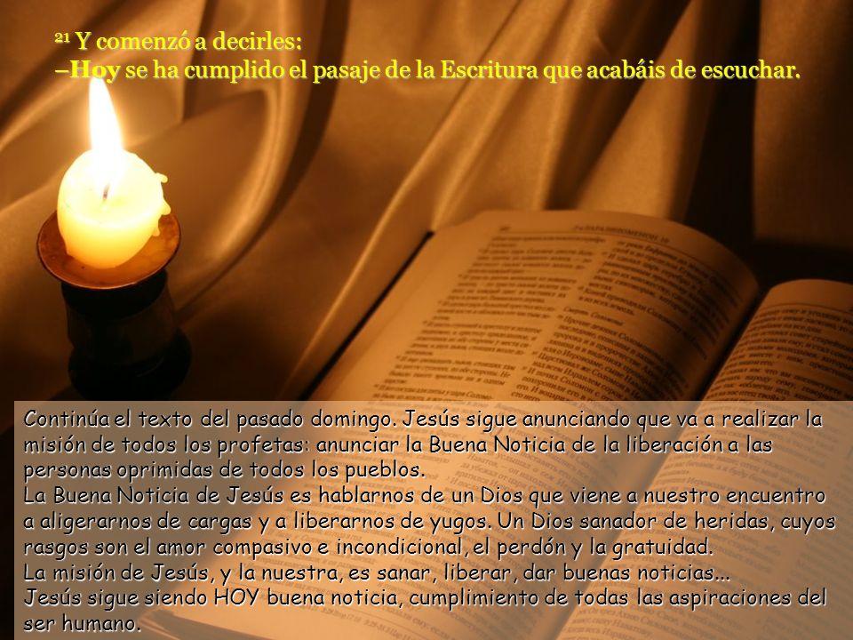 21 Y comenzó a decirles: –Hoy se ha cumplido el pasaje de la Escritura que acabáis de escuchar.
