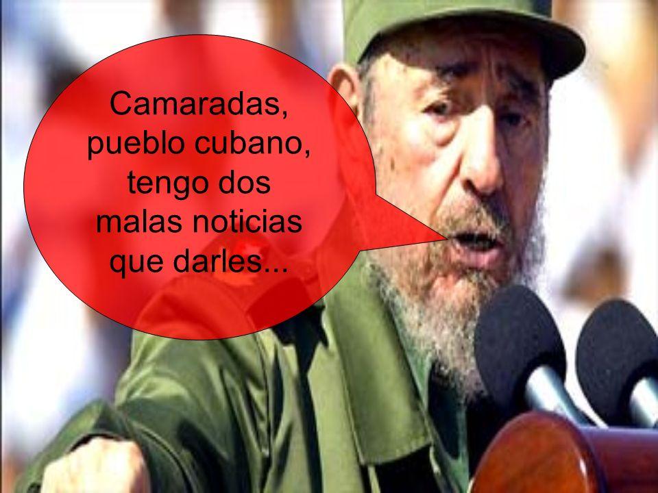 Camaradas, pueblo cubano, tengo dos malas noticias que darles...