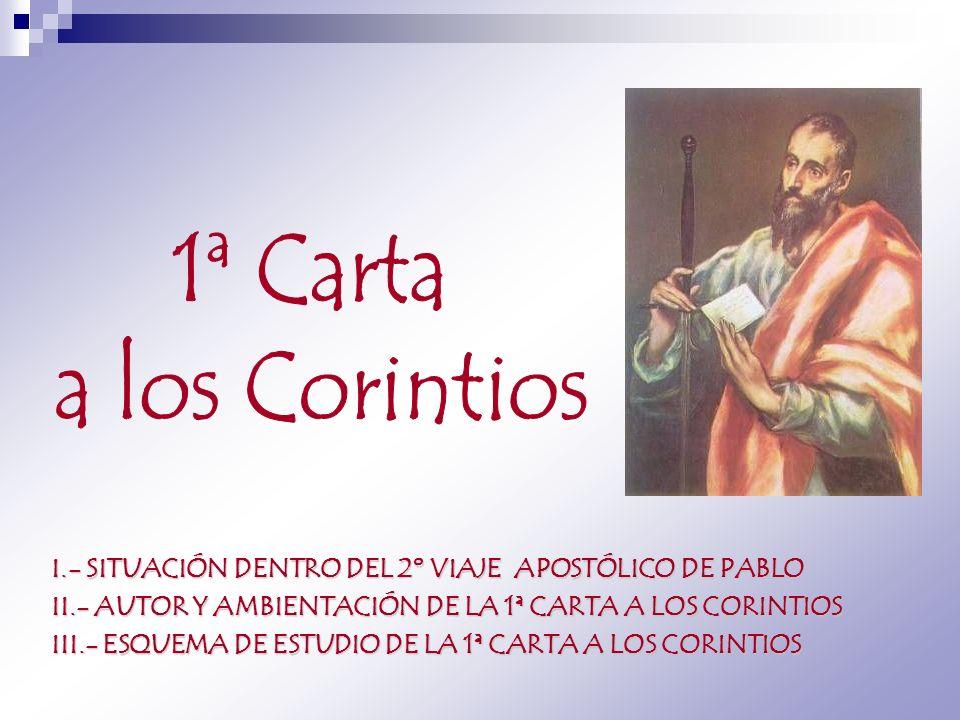 I.- SITUACIÓN DENTRO DEL 2º VIAJE APOSTÓLICO DE PABLO II.- AUTOR Y AMBIENTACIÓN DE LA 1ª CARTA A LOS CORINTIOS III.- ESQUEMA DE ESTUDIO DE LA 1ª CARTA