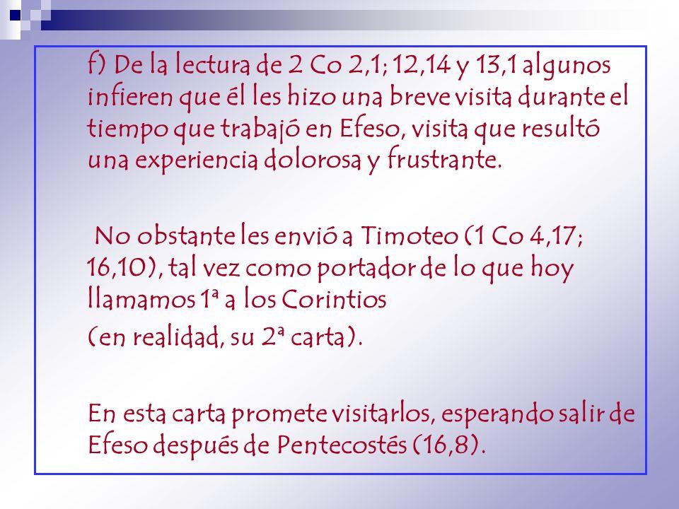 f) De la lectura de 2 Co 2,1; 12,14 y 13,1 algunos infieren que él les hizo una breve visita durante el tiempo que trabajó en Efeso, visita que result