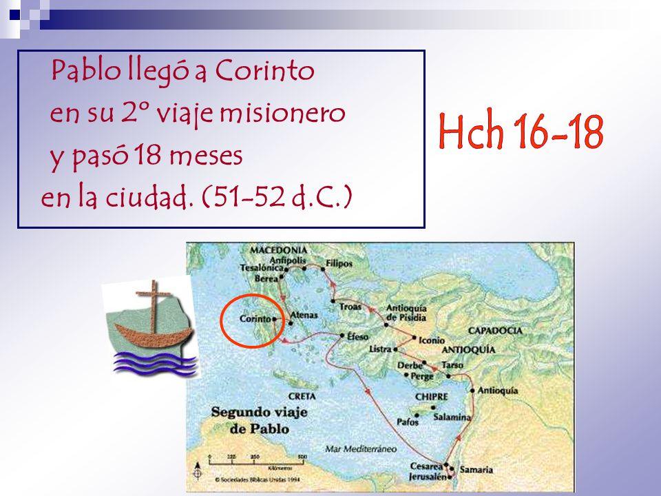 Pablo llegó a Corinto en su 2º viaje misionero y pasó 18 meses en la ciudad. (51-52 d.C.)